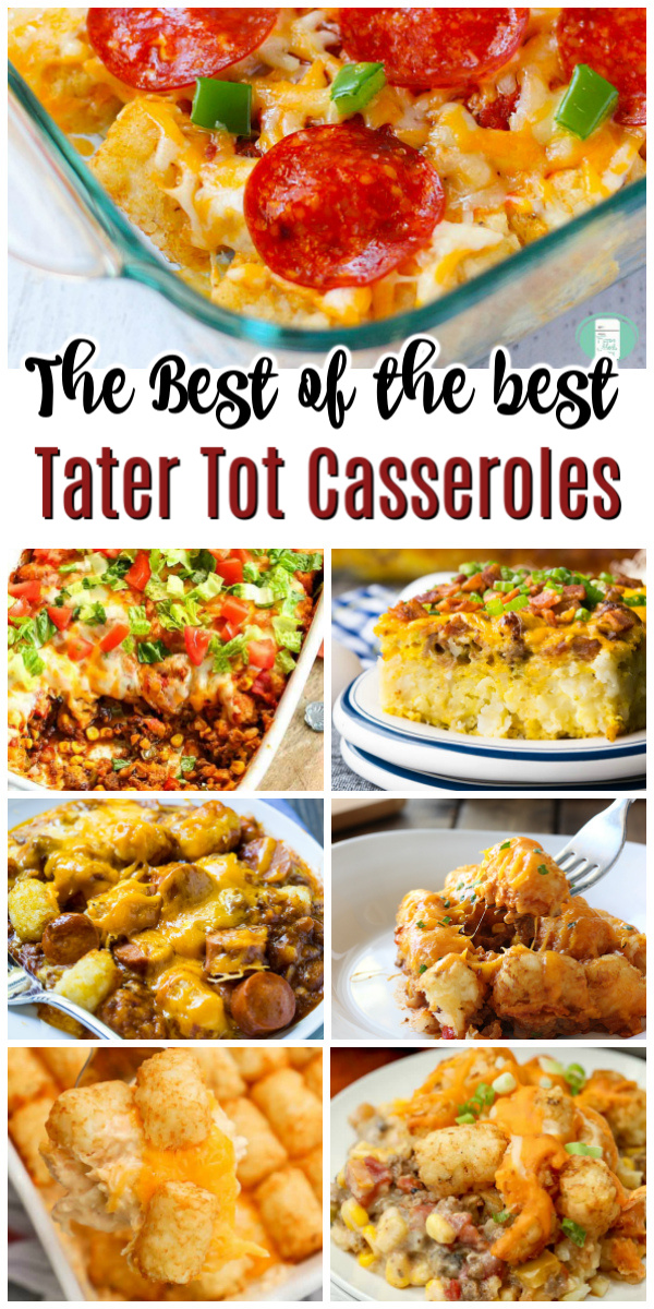 "collage of dinners. Text reads ""The Best of the Best Tater Tot Casseroles"""