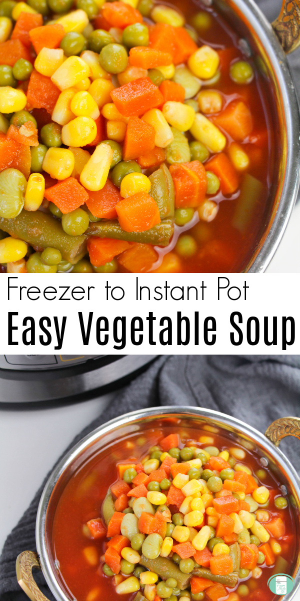 "yellow corn, green beans, orange carrots in a red broth. Text reads ""Freezer to Instant Pot Easy Vegetable Soup"""