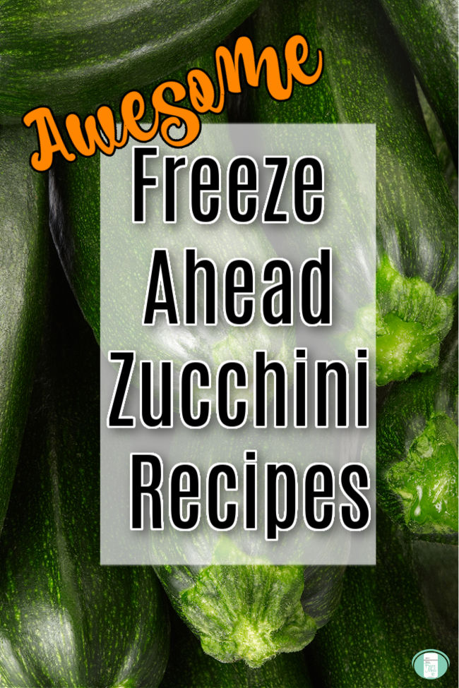 "close up of a bunch of green zucchini. Text reads ""Awesome Freeze Ahead Zucchini Recipes"""
